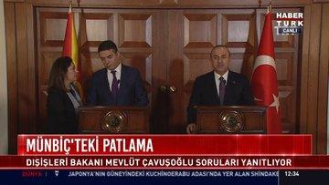 Münbiç'teki patlama: Dışişleri Bakanı Mevlüt Çavuşoğlu soruları yanıtladı