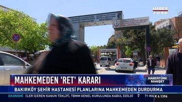 Mahkemeden 'Ret' Kararı: Bakırköy Şehir Hastanesi planlarına mahkemeden durdurma