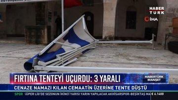 Fırtına Tenteyi uçurdu: 3 yaralı: Cenaze Namazı kılan cemaatin üzerine tente düştü