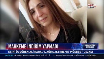 Mahkeme indirim yapmadı: Eşini öldüren Ali Karal'a ağırlaştırılmış müebbet cezası