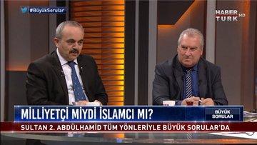 Büyük Sorular - 10 Şubat 2019 (Sultan 2. Abdülhamid milliyetçi miydi İslamcı mı?)