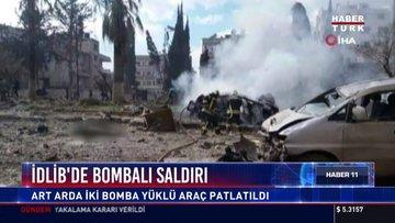 İdlib'de bombalı saldırı: Art arda iki bomba yüklü araç patlatıldı