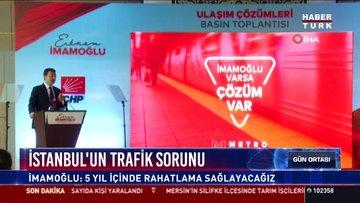 İstanbul'un trafik sorunu: İmamoğlu: 5 yıl içinde rahatlama sağlayacağız