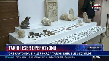 Tarihi eser operasyonu: Operasyonda bin 239 parça tarihi eser ele geçirildi