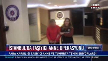 İstanbul'da taşıyıcı anne operasyonu: Para karşılığı taşıyıcı anne ve yumurta temin ediyorlardı