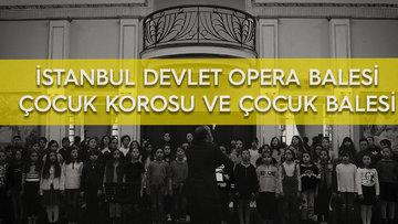 İstanbul Devlet Opera Balesi Çocuk Korosu ve Çocuk Balesi