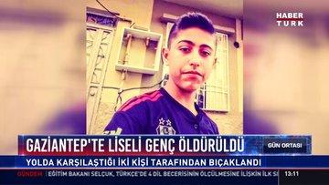 Gaziantep'te liseli genç öldürüldü: Yolda karşılaştığı iki kişi tarafından bıçaklandı