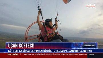 Uçan köfteci!: Köfteci Kadir Aslan'ın en büyük tutkusu paramotorla uçmak
