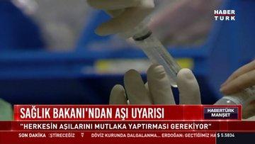 """Sağlık Bakanı'ndan aşı uyarısı: """"Herkesin aşılarını mutlaka yaptırması gerekiyor"""""""