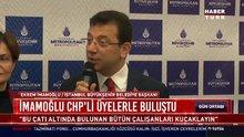 """İmamoğlu CHP'li üyelerle buluştu: """"Bu çatı altında bulunan bütün çalışanları kucaklayın"""""""