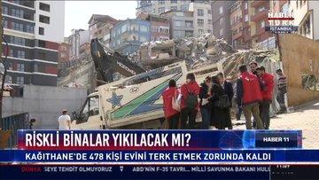 Riskli binalar yıkılacak'mı?: Kağıthane'de 478 kişi evini terk etmek zorunda kaldı