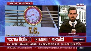 "YSK'da üçüncü ""İstanbul"" mesaisi"