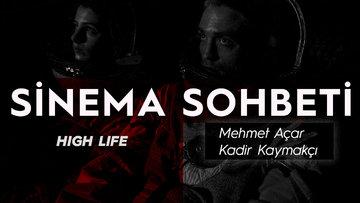 Mehmet Açar ve Kadir Kaymakçı ile 'High Life' filmi üzerine keyifli bir sohbet