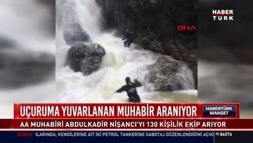 Uçuruma yuvarlanan Muhabir aranıyor: AA Muhabiri Abdulkadir Nişancı'yı 130 kişilik ekip arıyor
