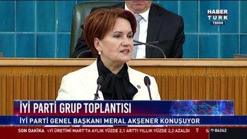 İyi Parti Genel Başkanı Meral Akşener grup toplantısında konuştu