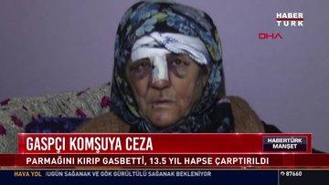 Gaspçı komşuya 13.5 yıl hapis cezası!