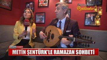 Metin Şentürk'le Ramazan sohbeti