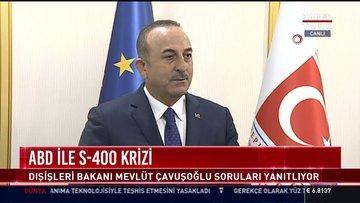 ABD ile S-400 krizi: Dışişleri Bakanı Mevlüt Çavuşoğlu soruları yanıtladı