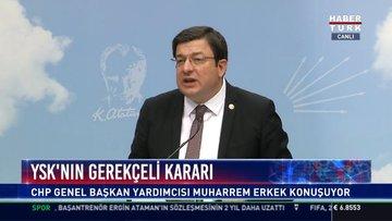 YSK'nın gerekçeli kararı: CHP Genel Başkan Yardımcısı Muharrem Erkek konuştu