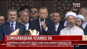 Cumhurbaşkanı İstanbul'da: Erdoğan Alibeyköy'deki Cami açılışında konuştu