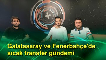 HTSpor Mutfak | Galatasaray ve Fenerbahçe'de sıcak transfer gündemi