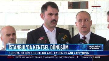 İstanbul'da kentsel dönüşüm: Kurum: 50 bin konutluk acil eylem planı yapıyoruz