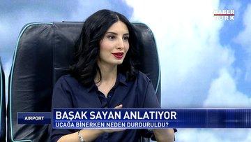 Başak Sayan'ı uçağa neden almadılar?