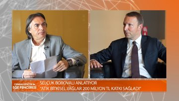 Osman Gençer ile Ege Penceresi'nin konuğu Türkiye Biyodizel Sanayi Derneği Başkanı Selçuk Borovalı