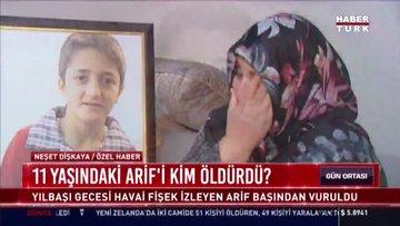 11 yaşındaki Arif'i kim öldürdü?