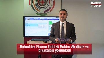 Habertürk Finans Editörü Rahim Ak döviz ve piyasaları yorumladı