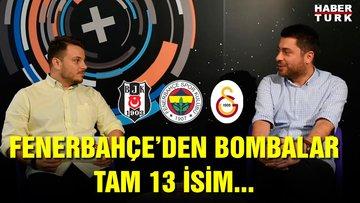 Fenerbahçe'den bombalar! Tam 13 isim...
