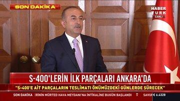 S-400 teslimatı başladı! Mevlüt Çavuşoğlu'ndan açıklamalar