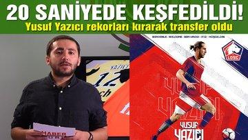 Yusuf Yazıcı, rekor bedelle Lille'e transfer oldu - 20 saniyede keşfedildi