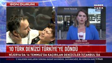 Kaçırılan 10 Türk denizci Türkiye'ye döndü