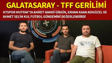 HTSPOR MUTFAK - Galatasaray - TFF gerilimi