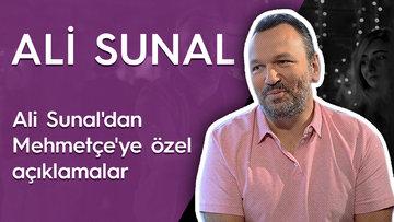 Ali Sunal'dan Mehmetçe'ye özel açıklamalar