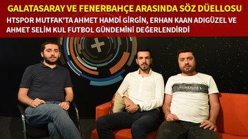 HTSPOR Mutfak | Galatasaray ve Fenerbahçe arasında söz düellosu