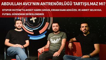 HTSPOR Mutfak |  Abdullah Avcı'nın antrenörlüğü tartışılmaz mı?