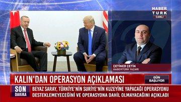 Habertürk Yazarı Çetiner Çetin, Kalın'ın operasyon açıklamasını değerlendirdi