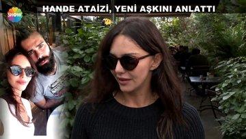 Hande Ataizi, yeni aşkını anlattı