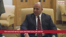 """""""ÖTV desteği beyaz eşya sektörü için çok kritik"""""""