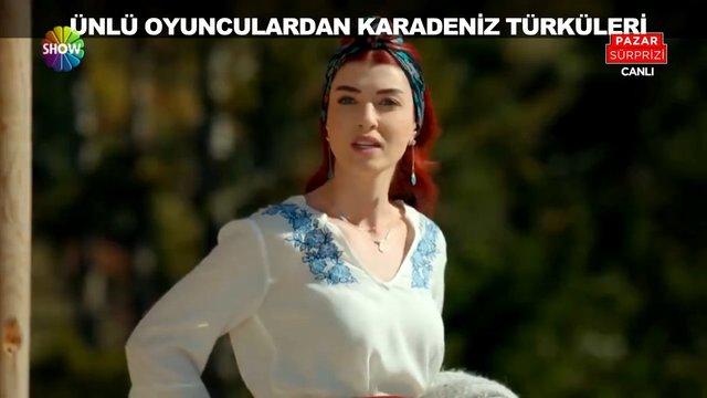 Ünlü oyunculardan Karadeniz türküleri!