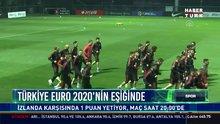 Türkiye EURO 2020'nin eşiğinde