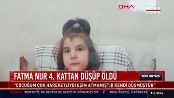 Fatma Nur 4. kattan düşüp öldü