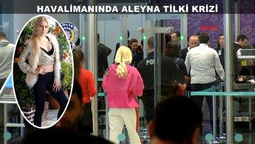 Havalimanında Aleyna Tilki krizi!