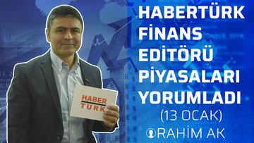 Habertürk Finans Editörü Rahim Ak, piyasaları yorumladı. (13 Ocak)