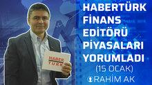 Habertürk Finans Editörü Rahim Ak, piyasaları yorumladı (15 Ocak)