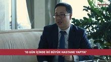 Çin İstanbul Başkonsolosluğu Ticaret Konsolosu Huang Songfeng: 10 gün içinde iki büyük hastane yaptık