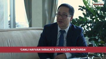 Çin İstanbul Başkonsolosluğu Ticaret Konsolosu Huang Songfeng: Canlı hayvan ihracatı çok küçük miktarda
