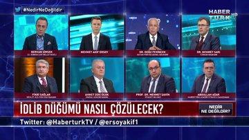 Nedir Ne Değildir - 10 Şubat 2020 (İdlib düğümü nasıl çözülecek; bölgede kim dost, kim düşman?)